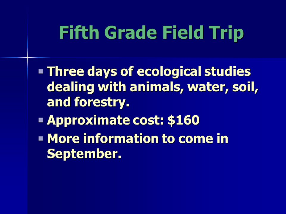 Fifth Grade Field Trip Three days of ecological studies dealing with animals, water, soil, and forestry.