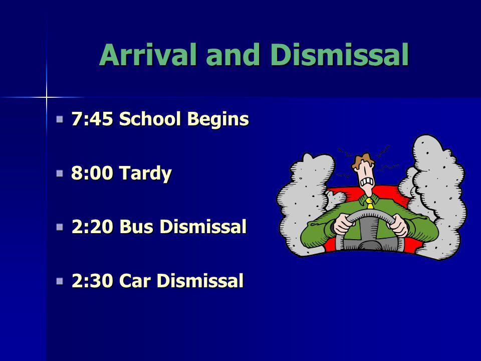 Arrival and Dismissal 7:45 School Begins 8:00 Tardy 2:20 Bus Dismissal 2:30 Car Dismissal