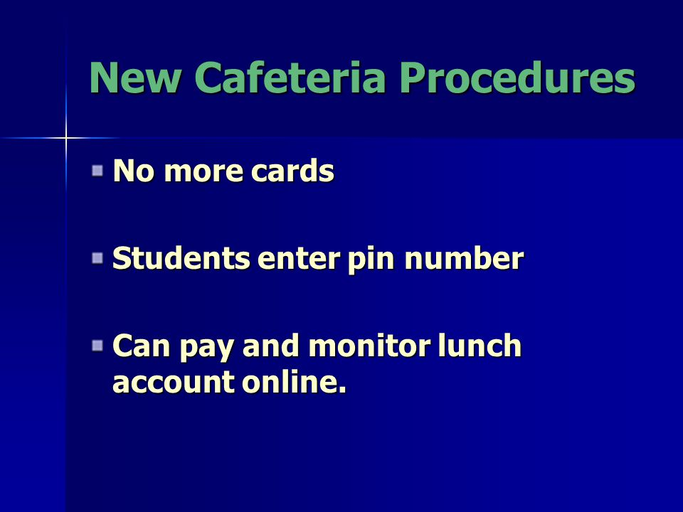New Cafeteria Procedures No more cards Students enter pin number Can pay and monitor lunch account online.