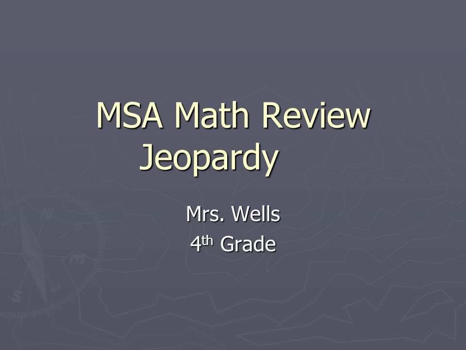MSA Math Review Jeopardy Mrs. Wells 4 th Grade
