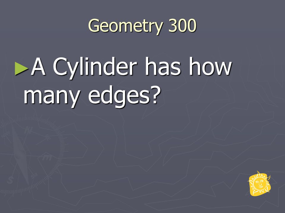 Geometry 300 ► A Cylinder has how many edges?