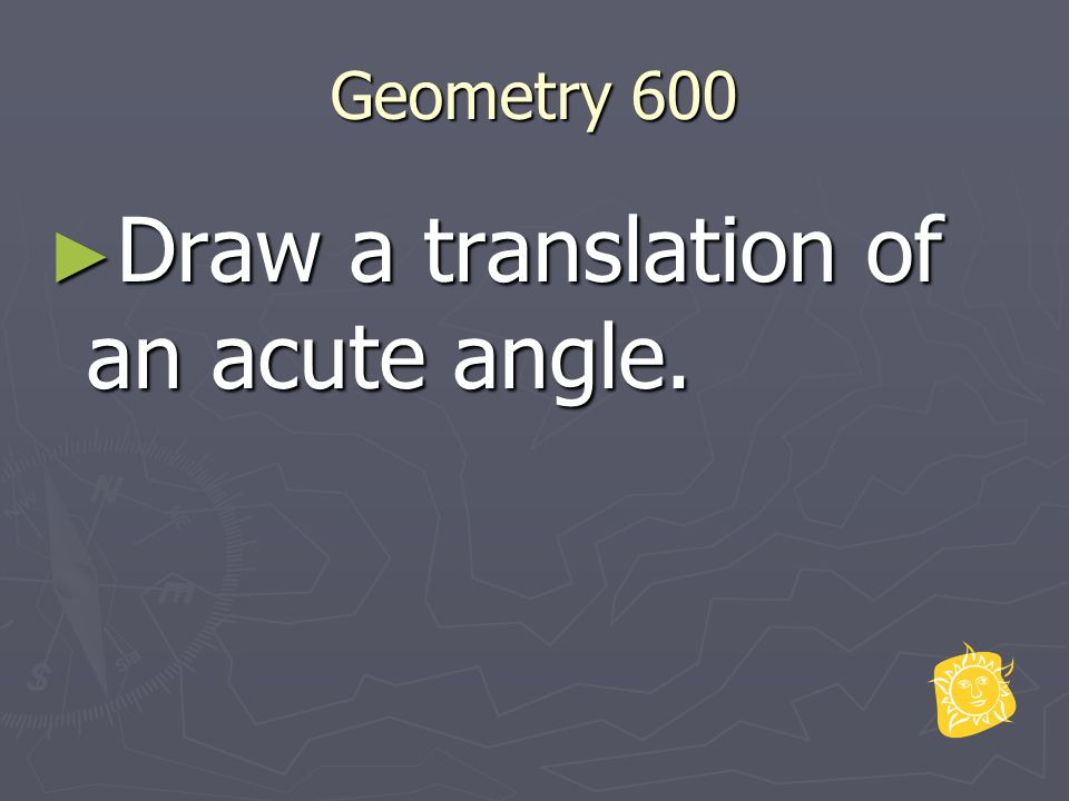 Geometry 600 ► Draw a translation of an acute angle.