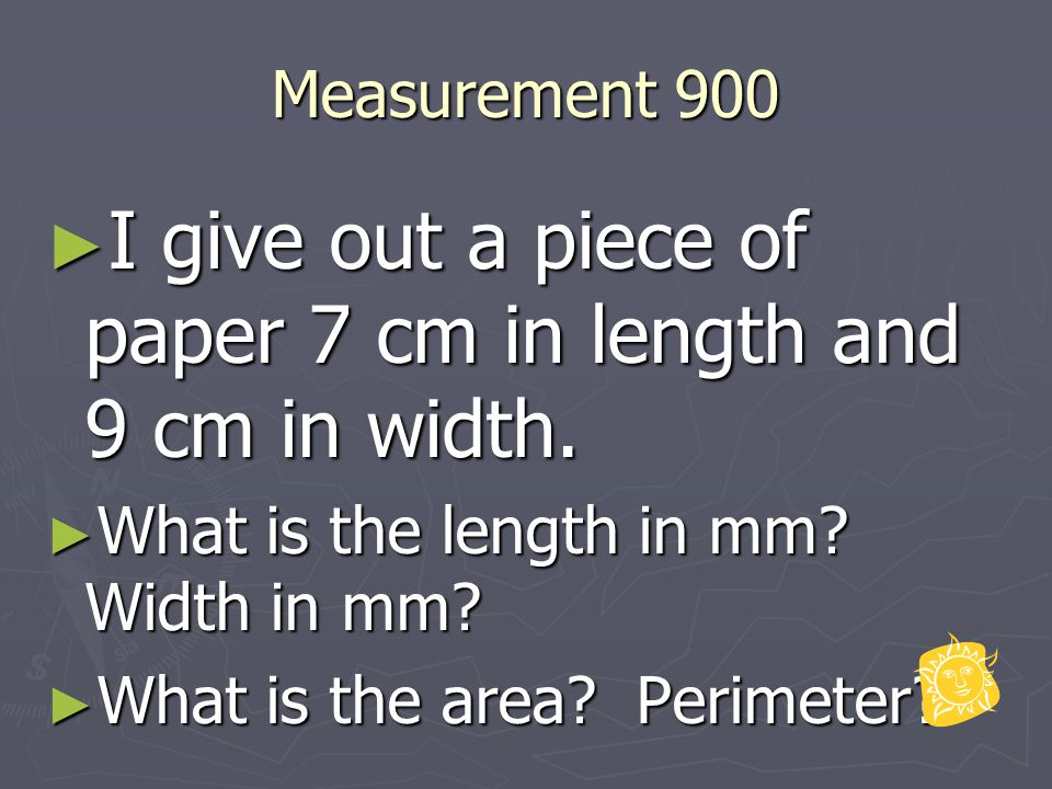 Measurement 900 ► I give out a piece of paper 7 cm in length and 9 cm in width.