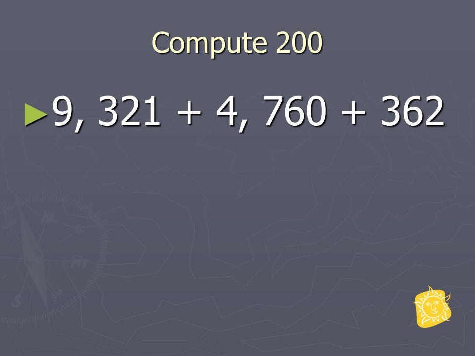 Compute 200 ► 9, 321 + 4, 760 + 362