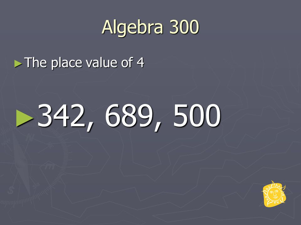Algebra 300 ► The place value of 4 ► 342, 689, 500