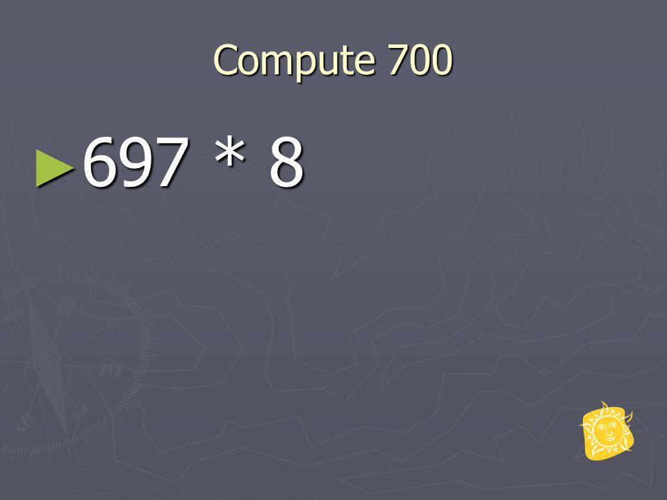 Compute 700 ► 697 * 8