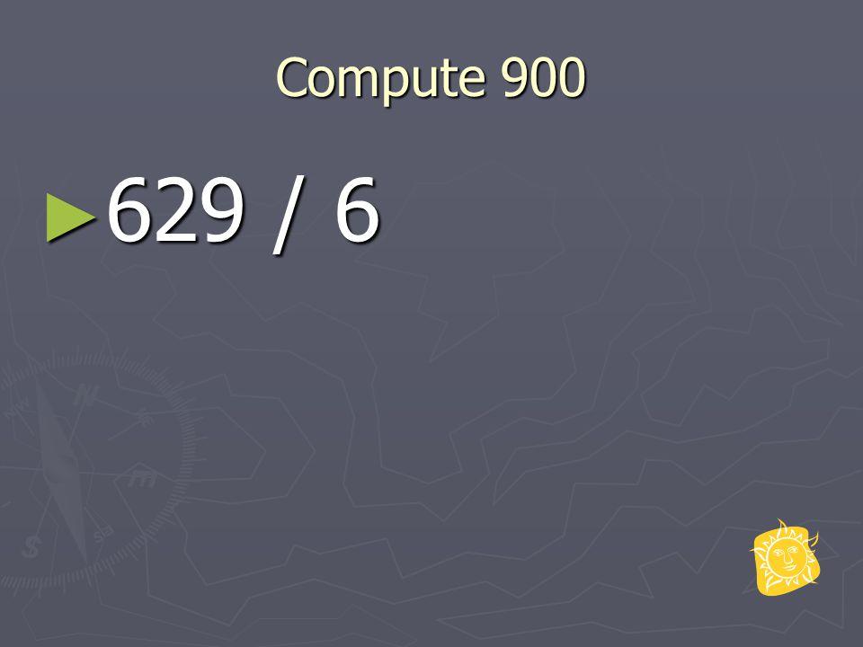 Compute 900 ► 629 / 6