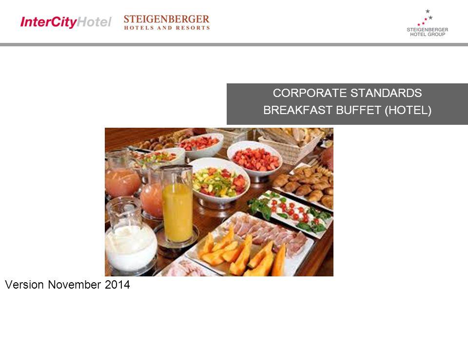 Version November 2014 CORPORATE STANDARDS BREAKFAST BUFFET (HOTEL)