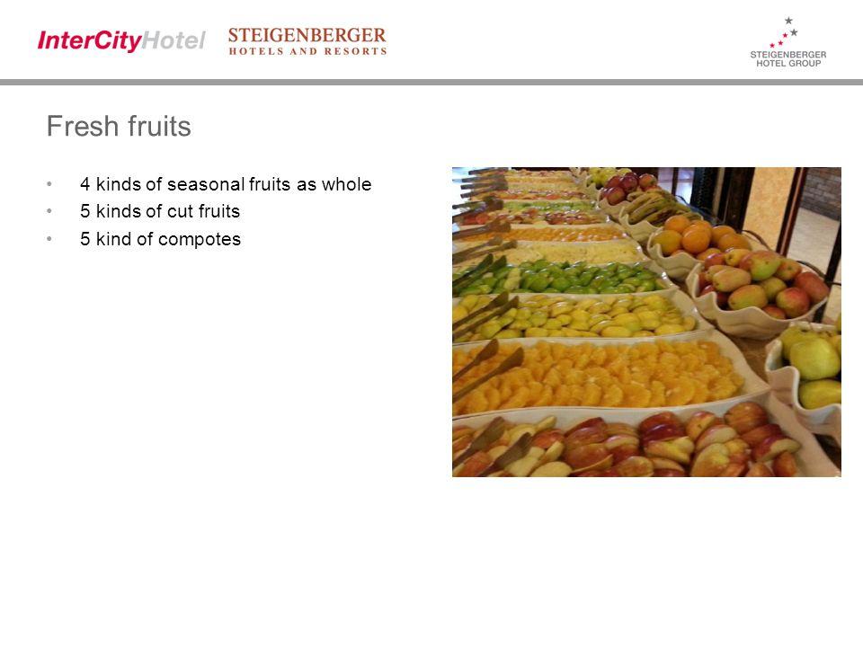 Fresh fruits 4 kinds of seasonal fruits as whole 5 kinds of cut fruits 5 kind of compotes