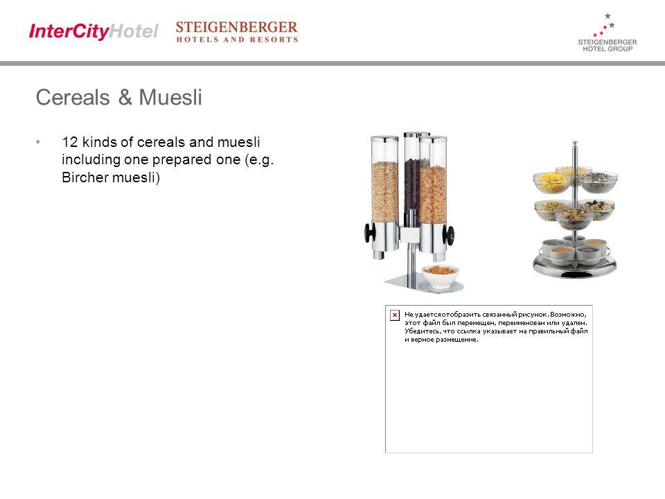 Cereals & Muesli 12 kinds of cereals and muesli including one prepared one (e.g. Bircher muesli)