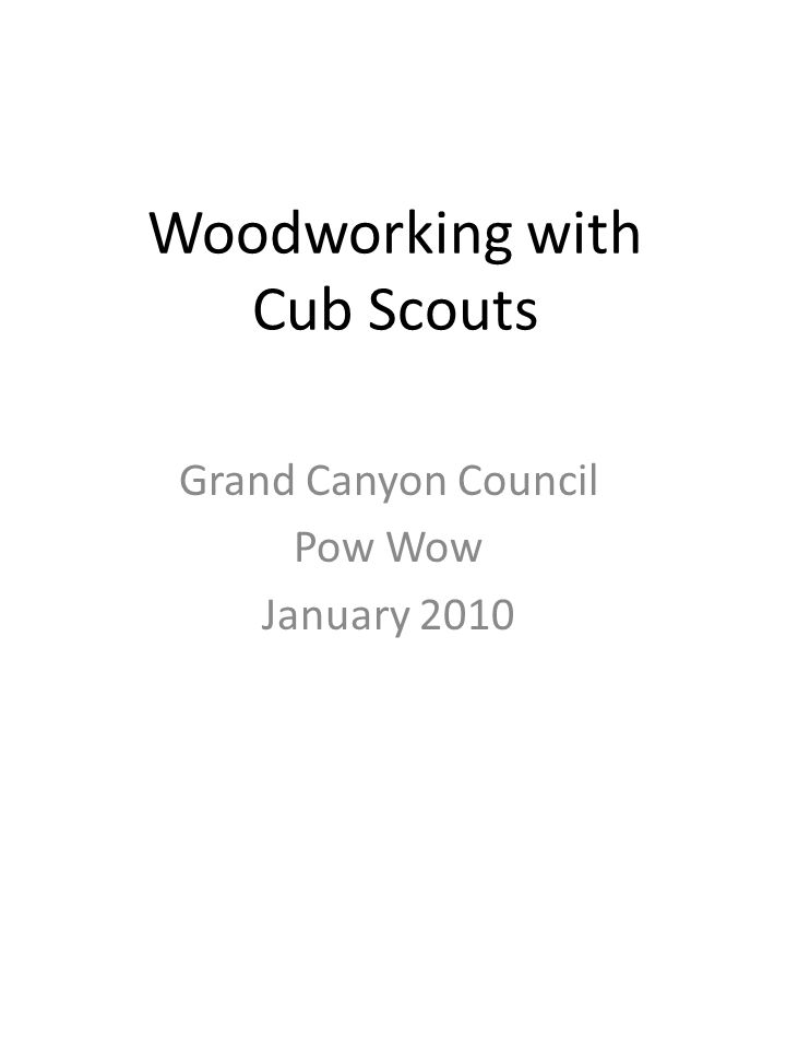 Woodworking with Cub Scouts Grand Canyon Council Pow Wow January 2010