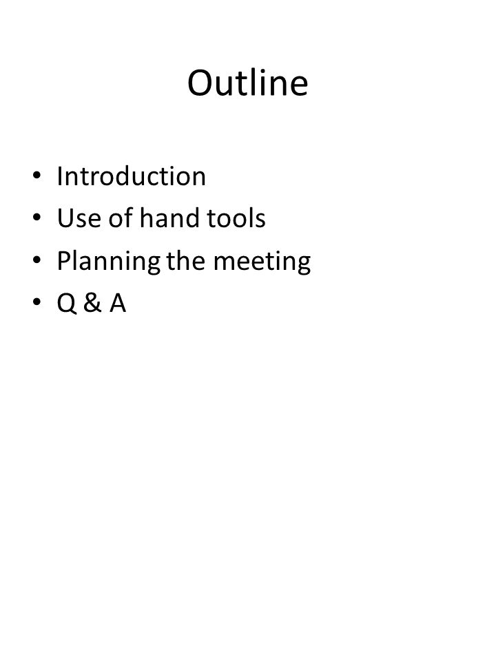 Outline Introduction Use of hand tools Planning the meeting Q & A