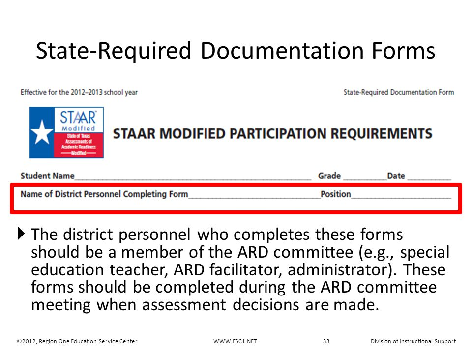 State-Required Documentation Forms  The district personnel who completes these forms should be a member of the ARD committee (e.g., special education teacher, ARD facilitator, administrator).