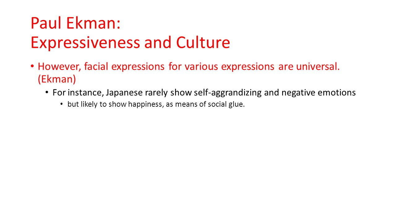 Paul Ekman: Expressiveness and Culture However, facial expressions for various expressions are universal.