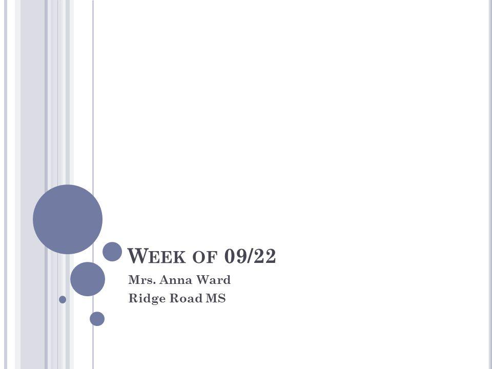W EEK OF 09/22 Mrs. Anna Ward Ridge Road MS