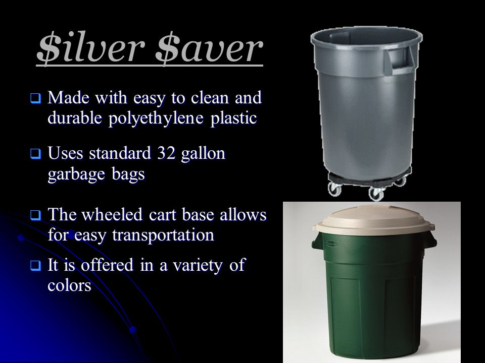 $ilver $aver  Made with easy to clean and durable polyethylene plastic  Uses standard 32 gallon garbage bags  The wheeled cart base allows for easy transportation  It is offered in a variety of colors