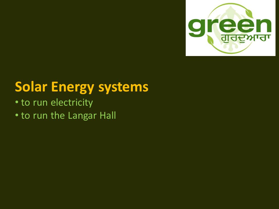 Solar Energy systems to run electricity to run the Langar Hall