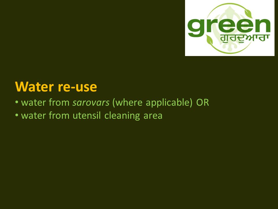 Water re-use water from sarovars (where applicable) OR water from utensil cleaning area
