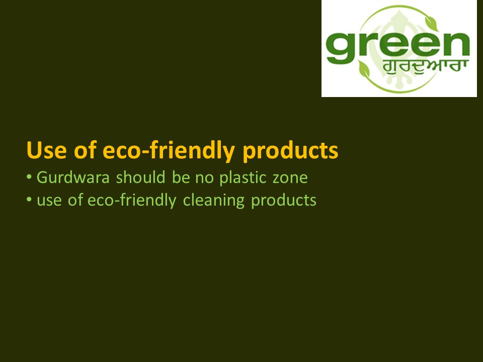 Use of eco-friendly products Gurdwara should be no plastic zone use of eco-friendly cleaning products