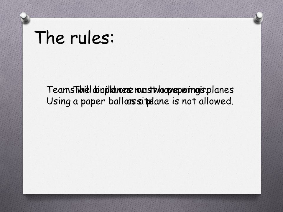 The rules: The airplanes must have wings. Using a paper ball as a plane is not allowed.