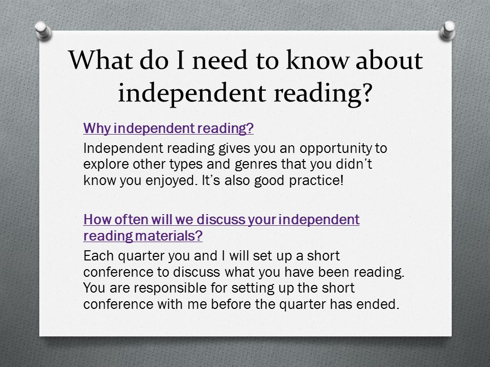 What do I need to know about independent reading? Why independent reading? Independent reading gives you an opportunity to explore other types and gen