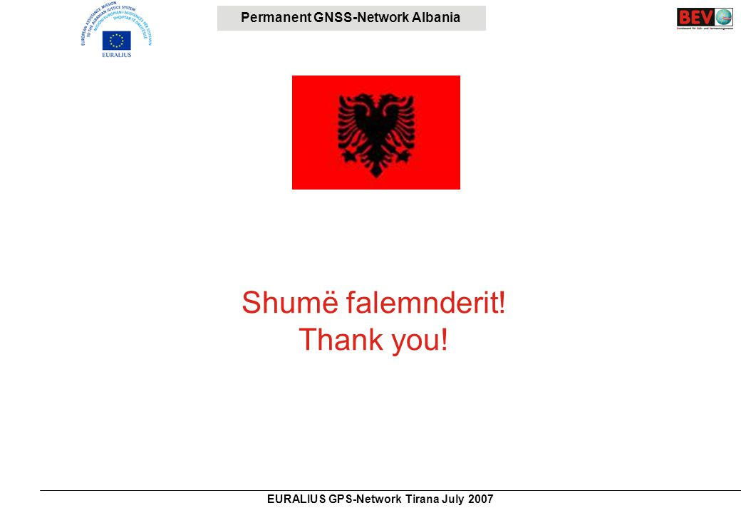Permanent GNSS-Network Albania EURALIUS GPS-Network Tirana July 2007 Shumë falemnderit! Thank you!