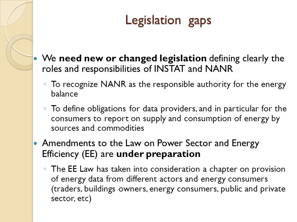 Legislation gaps We need new or changed legislation defining clearly the roles and responsibilities of INSTAT and NANR ◦ To recognize NANR as the resp