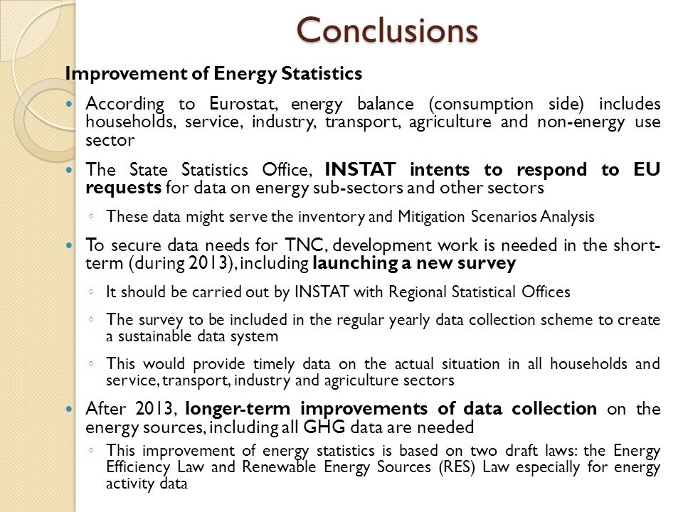 Conclusions Improvement of Energy Statistics According to Eurostat, energy balance (consumption side) includes households, service, industry, transpor
