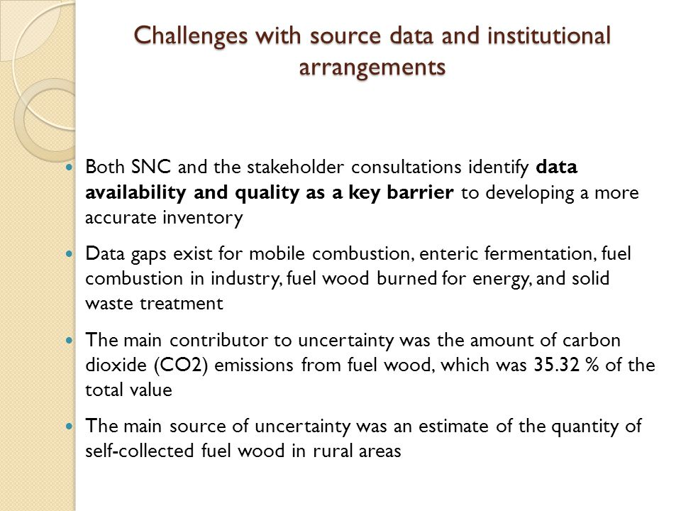Challenges with source data and institutional arrangements Both SNC and the stakeholder consultations identify data availability and quality as a key