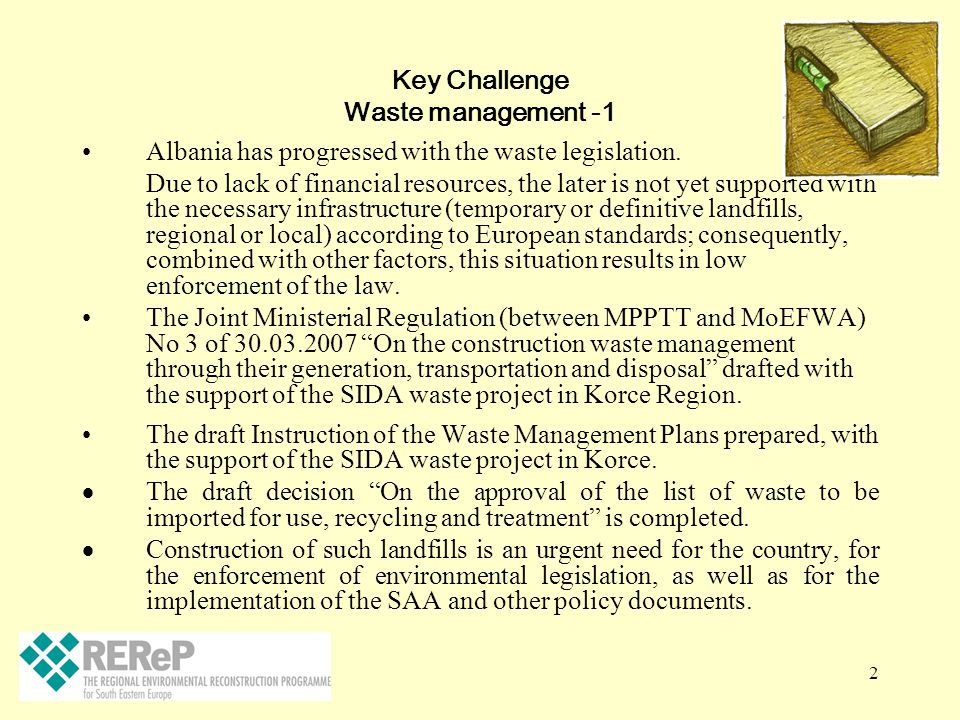2 Key Challenge Waste management -1 Albania has progressed with the waste legislation. Due to lack of financial resources, the later is not yet suppor