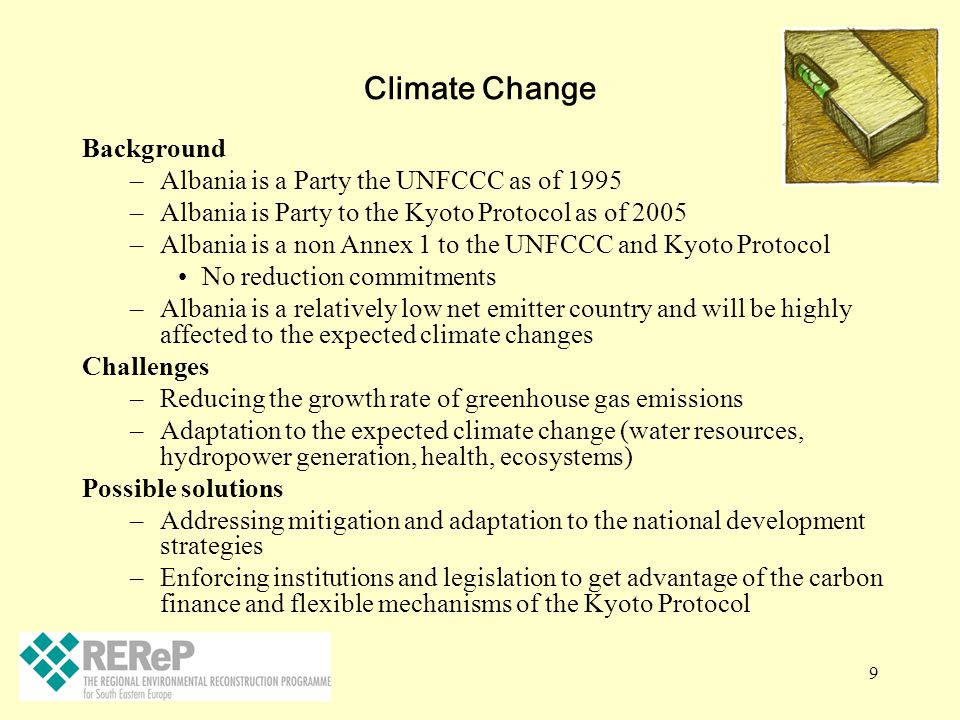 9 Climate Change Background –Albania is a Party the UNFCCC as of 1995 –Albania is Party to the Kyoto Protocol as of 2005 –Albania is a non Annex 1 to