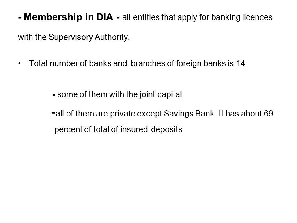 - Membership in DIA - all entities that apply for banking licences with the Supervisory Authority.