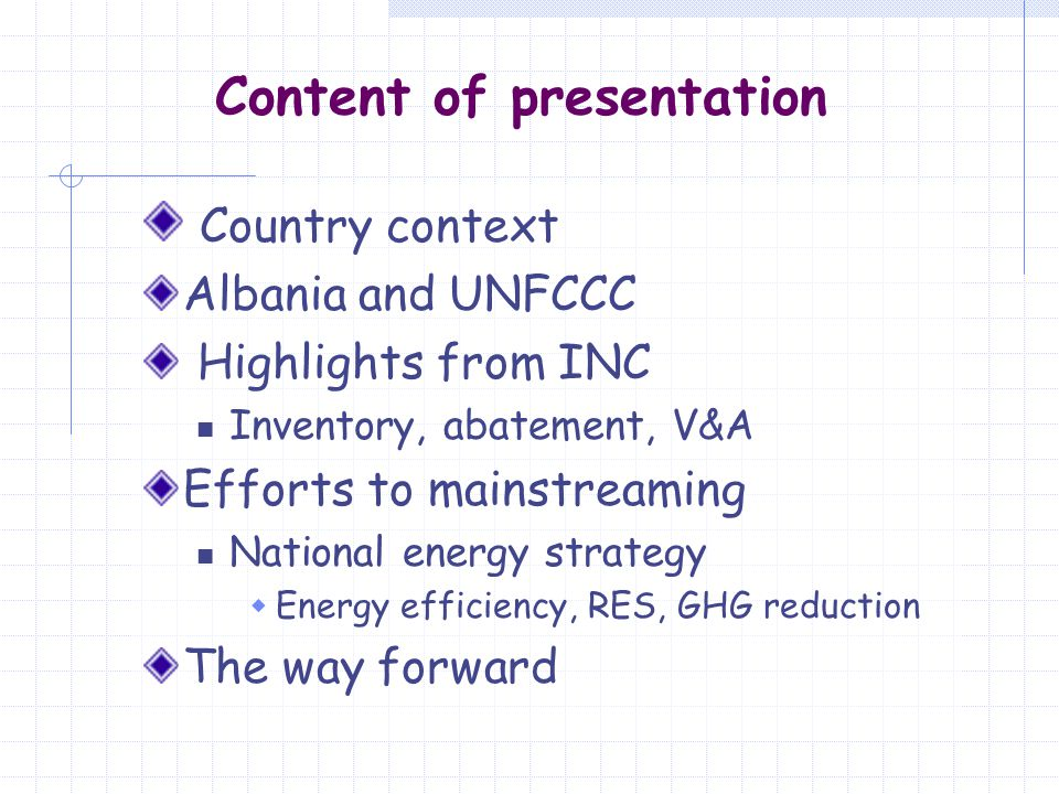 Content of presentation Country context Albania and UNFCCC Highlights from INC Inventory, abatement, V&A Efforts to mainstreaming National energy strategy  Energy efficiency, RES, GHG reduction The way forward