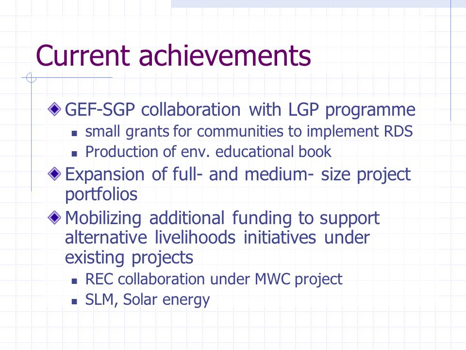 Current achievements GEF-SGP collaboration with LGP programme small grants for communities to implement RDS Production of env.