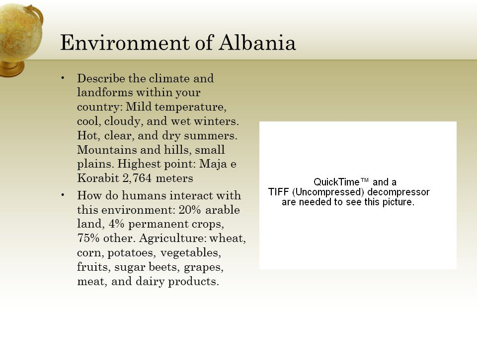 Environment of Albania Describe the climate and landforms within your country: Mild temperature, cool, cloudy, and wet winters.