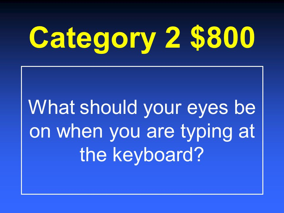 Category 2 $600 Where should your arms be when typing