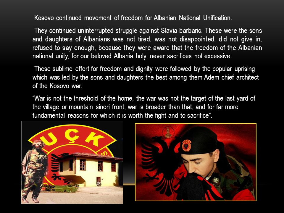 Kosovo continued movement of freedom for Albanian National Unification.