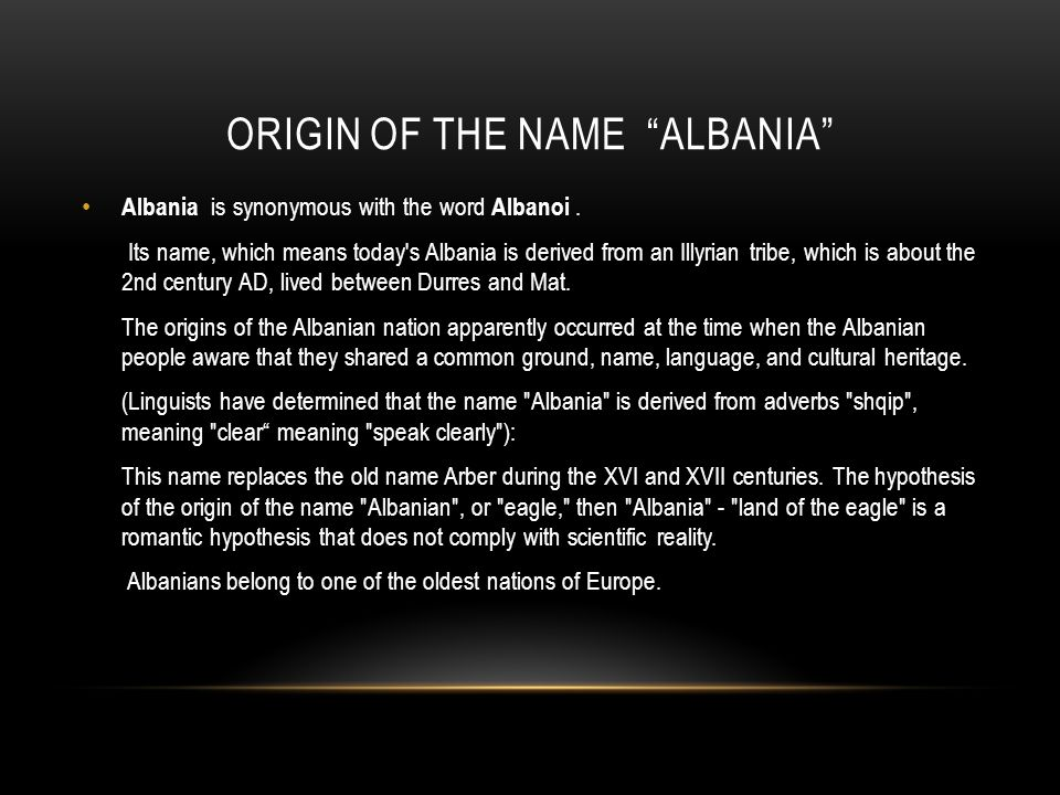 ORIGIN OF THE NAME ALBANIA Albania is synonymous with the word Albanoi.