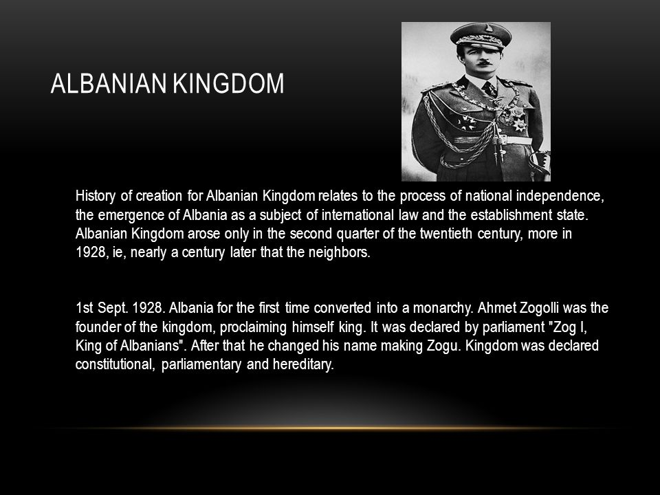 ALBANIAN KINGDOM History of creation for Albanian Kingdom relates to the process of national independence, the emergence of Albania as a subject of international law and the establishment state.