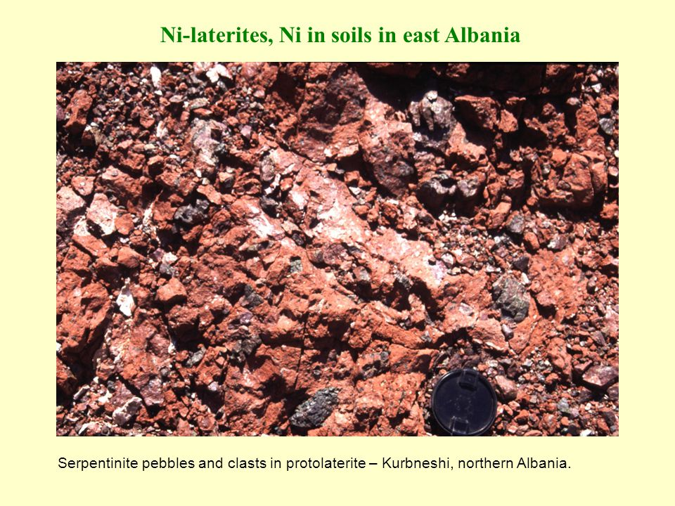 Ni-laterites, Ni in soils in east Albania Serpentinite pebbles and clasts in protolaterite – Kurbneshi, northern Albania.