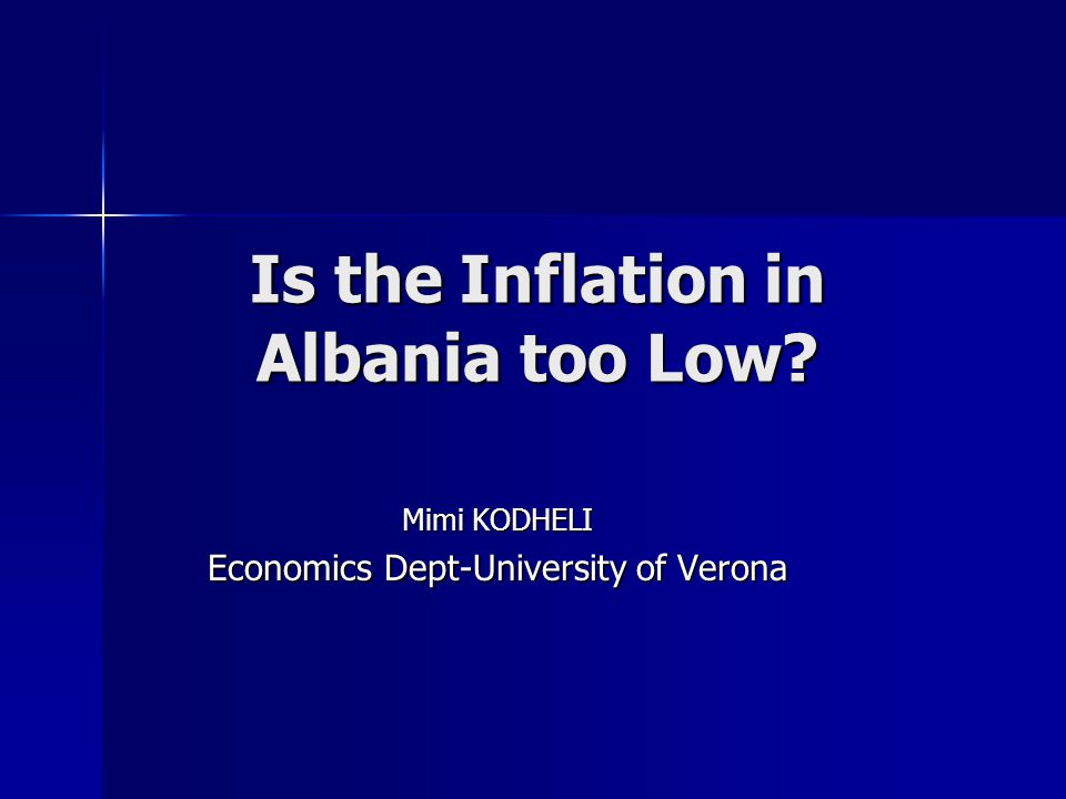 Is the Inflation in Albania too Low Mimi KODHELI Economics Dept-University of Verona