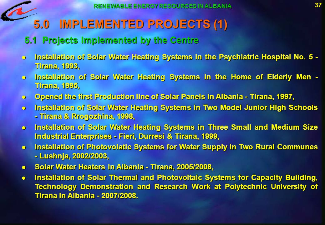 37 RENEWABLE ENERGY RESOURCES IN ALBANIA 5.0 IMPLEMENTED PROJECTS (1) 5.1 Projects Implemented by the Centre l Installation of Solar Water Heating Sys