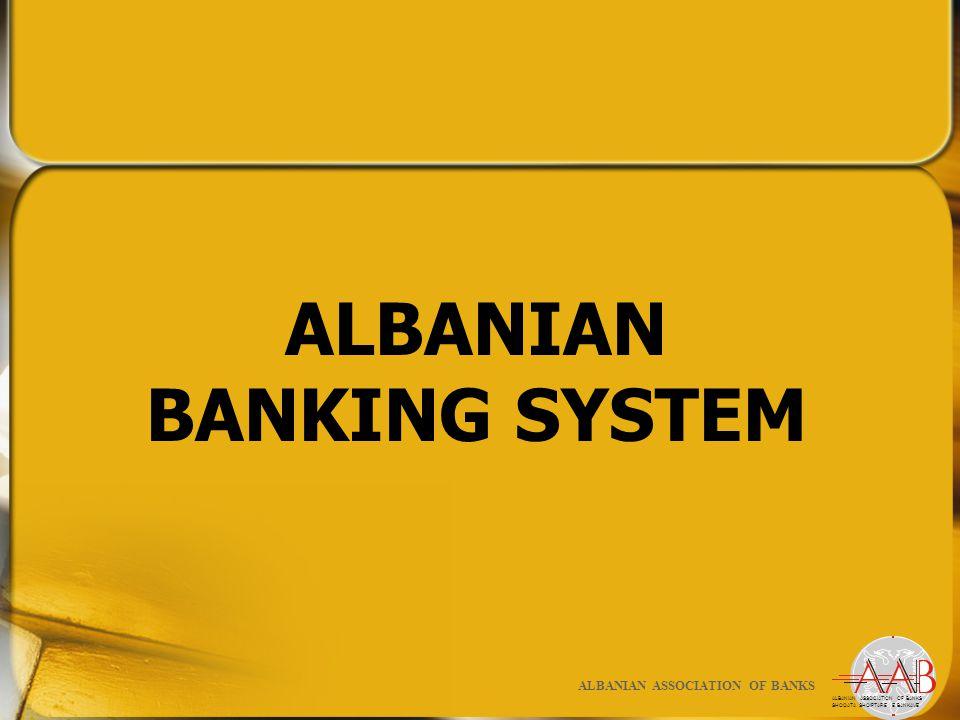 ALBANIAN BANKING SYSTEM ALBANIAN ASSOCIATION OF BANKS SHOQATA SHQIPTARE E BANKAVE ALBANIAN ASSOCIATION OF BANKS