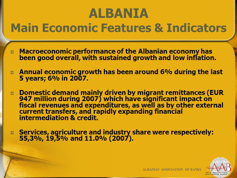 ALBANIA Main Economic Features & Indicators Macroeconomic performance of the Albanian economy has been good overall, with sustained growth and low inflation.