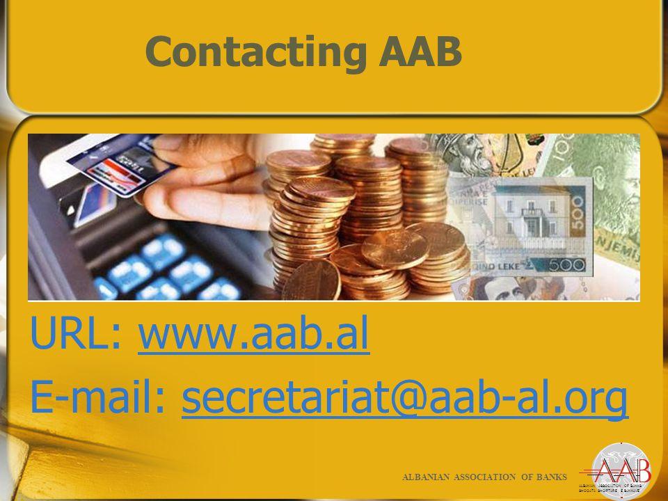 Contacting AAB URL: www.aab.al E-mail: secretariat@aab-al.org ALBANIAN ASSOCIATION OF BANKS SHOQATA SHQIPTARE E BANKAVE ALBANIAN ASSOCIATION OF BANKS