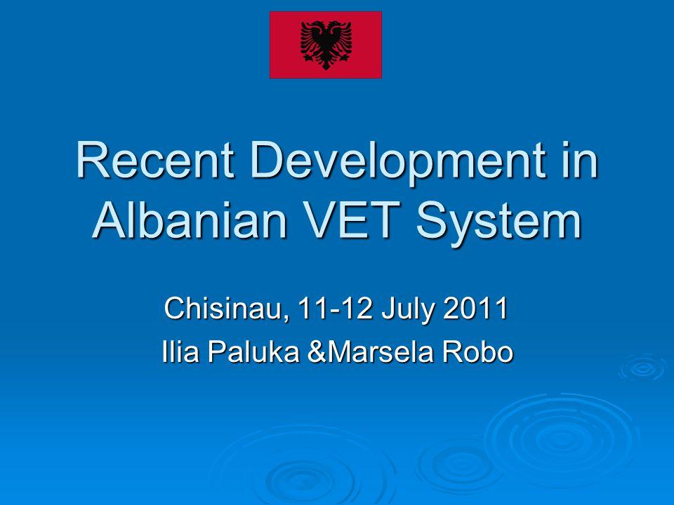 Recent Development in Albanian VET System Chisinau, 11-12 July 2011 Ilia Paluka &Marsela Robo