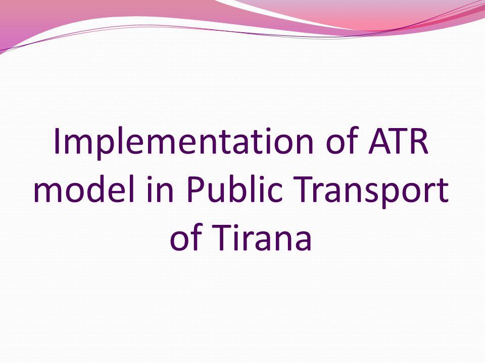 Implementation of ATR model in Public Transport of Tirana