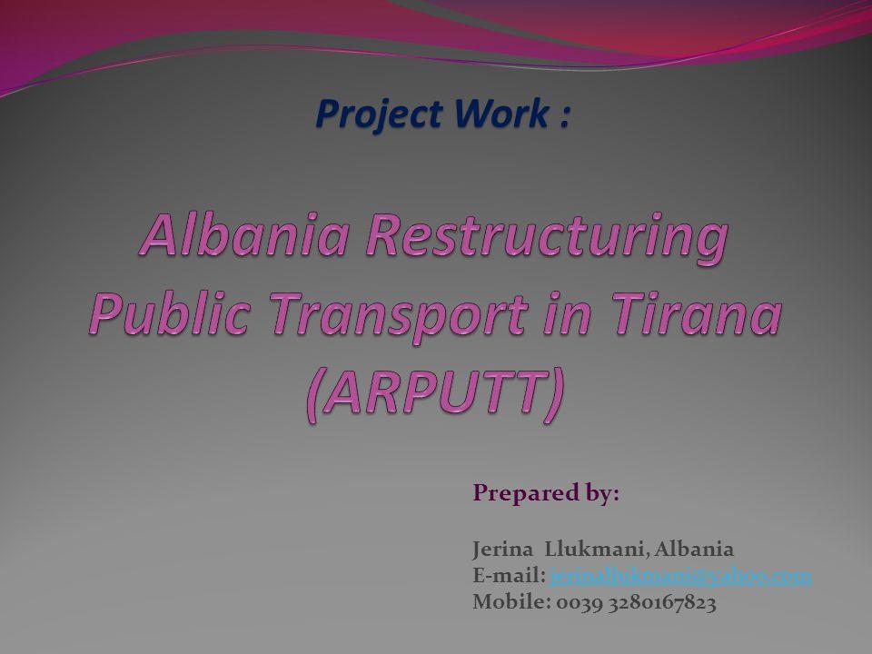 Project Work : Prepared by: Jerina Llukmani, Albania E-mail: jerinallukmani@yahoo.comjerinallukmani@yahoo.com Mobile: 0039 3280167823