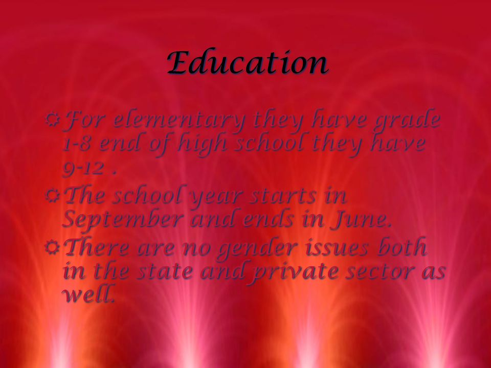 Education Education RFor elementary they have grade 1-8 end of high school they have 9-12.