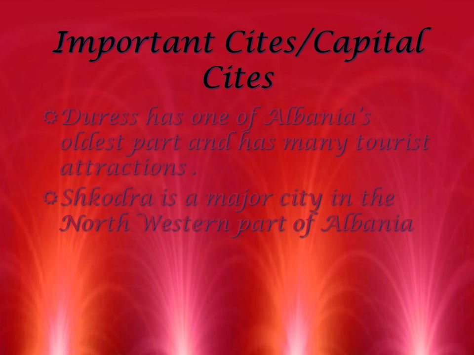 Important Cites/Capital Cites RDuress has one of Albania's oldest part and has many tourist attractions.